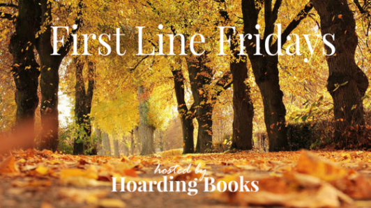 First Line Fridays hosted by Hoarding Books