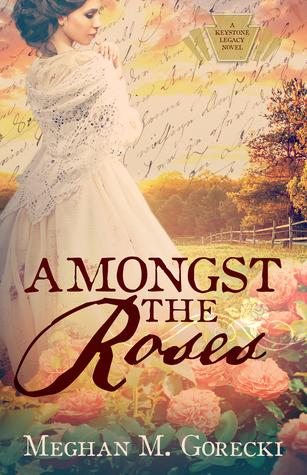 Amongst the Roses by Meghan M. Gorecki